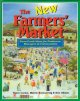 The new farmers' market : farm-fresh ideas for producers, managers & communities