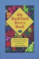 The backyard berry book : a hands-on guide to growing berries, brambles, and vine fruit in the home garden