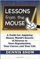 Lessons from the mouse a guide for applying Disney World's secrets of success to your organization, your career, and your life