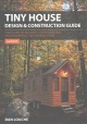 Tiny house design & construction guide : your guide to building a mortgage free, environmentally sustainable home