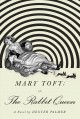 Mary Toft; or, the rabbit queen : a novel
