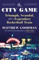 The city game : triumph, scandal, and a legendary basketball team