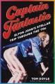 Captain Fantastic : Elton John's stellar trip through the '70s