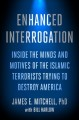 Enhanced interrogation : inside the minds and motives of the Islamic terrorists trying to destroy America
