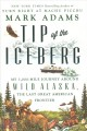 Tip of the iceberg : my 3,000-mile journey around wild Alaska, the last great American frontier