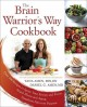 The brain warrior's way cookbook : over 100 recipes to ignite your energy and focus, attack illness and aging, transform pain into purpose