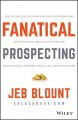 Fanatical prospecting : the ultimate guide for starting sales conversations and filling the pipeline by leveraging social selling, telephone, email, and cold calling