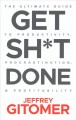 Get sh*t done : the ultimate guide to productivity, procrastination, & profitability