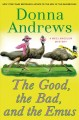 The good, the bad, and the emus : a Meg Langslow mystery