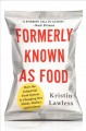 Formerly known as food : how the industrial food system is changing our minds, bodies, and culture