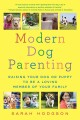 Modern dog parenting : raising your dog or puppy to be a loving member of your family