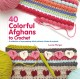 40 colorful afghans to crochet : a collection of eye-popping stitch patterns, blocks & projects