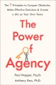 THE POWER OF AGENCY : THE 7 PRINCIPLES TO CONQUER OBSTACLES, MAKE EFFECTIVE DECISIONS, AND CREATE A LIFE ON YOUR OWN TERMS
