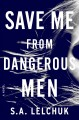 Save me from dangerous men : a novel