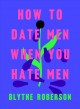 How to date men when you hate men