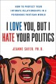 I love you, but I hate your politics : how to protect your intimate relationships in a poisonous partisan world