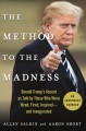 The method to the madness : Donald Trump's ascent as told by those who were hired, fired, inspired--and inaugurated