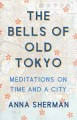 The bells of old Tokyo : meditations on time and a city