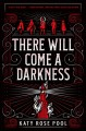 There will come a darkness : an age of darkness novel