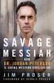 Savage messiah : how Dr. Jordan Peterson is saving western civilization