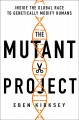 The mutant project : inside the global race to genetically modify humans