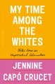My time among the whites : notes from an unfinished education