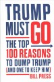 Trump must go : the top 100 reasons to dump Trump (and one to keep him)