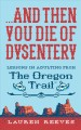 ... And then you die of dysentery : lessons in adulting from The Oregon Trail