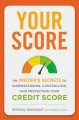 Your score : an insider's secrets to understanding, controlling, and protecting your credit score