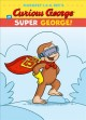 Margaret & H.A. Rey's Curious George in Super George!