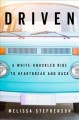 Driven : a white-knuckled ride to heartbreak and back : a memoir