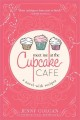 Meet me at the Cupcake Café : a novel with recipes