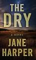 The dry : [a novel]