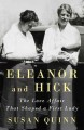 Eleanor and Hick : the love affair that shaped a First Lady