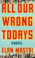 All our wrong todays : [a novel]
