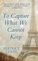 To capture what we cannot keep : [a novel]