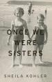Once we were sisters : a memoir