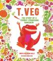 T. Veg : the story of a carrot-crunching dinosaur