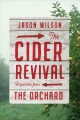 The cider revival : dispatches from the orchard