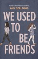 We used to be friends : a novel
