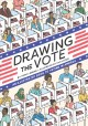 Drawing the vote : the illustrated guide to the importance of voting in America