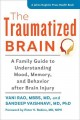 The traumatized brain : a family guide to understanding mood, memory, and behavior after brain injury