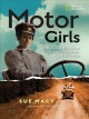 Motor girls : how women took the wheel and drove boldly into the twentieth century