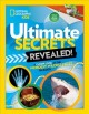 Ultimate secrets revealed! : a closer look at the weirdest, wildest facts on Earth