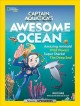 Captain Aquatica's awesome ocean : amazing animals! wild waves! super sharks! the deep sea!