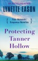 Protecting Tanner Hollow : four romantic suspense novellas