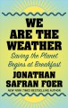 We are the weather : saving the planet begins at breakfest