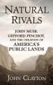 Natural rivals : John Muir, Gifford Pinchot, and the creation of America