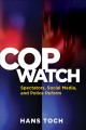 Cop watch : spectators, social media, and police reform
