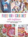 Freeform crochet with confidence : unlock the secrets of freeform crochet with 30 fun projects